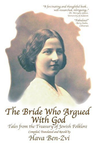 The Bride Who Argued With God: Tales from the Treasury of Jewish Folklore - Hava Ben-Zvi