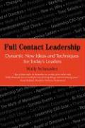 Full Contact Leadership: Dynamic New Ideas and Techniques for Today's Leaders