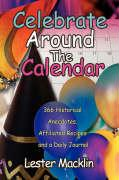 Celebrate Around the Calendar: 366 Historical Anecdotes, Affiliated Recipes and a Daily Journal
