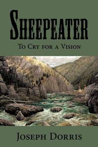 Sheepeater: To Cry for a Vision - Joseph Dorris