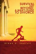 Survival and Beyond: A Man's Guide to Divorce