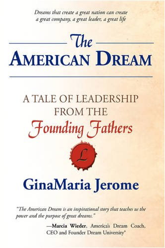 The American Dream: A Tale of Leadership from The Founding Fathers - GinaMaria Jerome