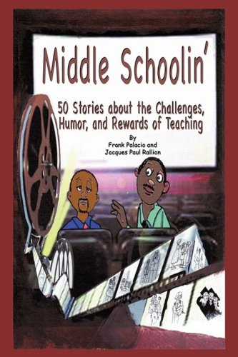 Middle Schoolin': 50 Stories about the Challenges, Humor, and Rewards of Teaching - Frank Palacio; Paul Rallion