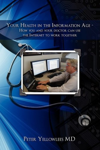 Your Health in the Information Age: How You and Your Doctor Can Use the Internet to Work Together - Peter Yellowlees