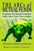 The ABCs of Mutual Funds: Everything Your Financial Consultant Really Doesn't Have Time to Explain