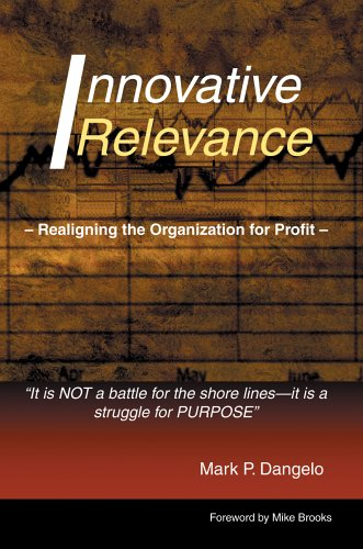 Innovative Relevance: Realigning the Organization for Profit - Mark Dangelo