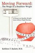 Moving Forward: The Weigh to a Healthier Weight: A Primer on Healthy Weight Loss Without Rigid Dieting