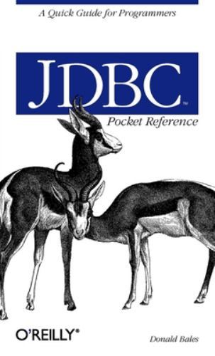 JDBC Pocket Reference : A Quick Guide for Programmers - Donald Bales
