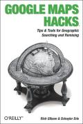 Google Maps Hacks: Tips & Tools for Geographic Searching and Remixing