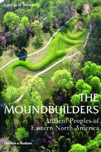 The Moundbuilders: Ancient Peoples of Eastern North America (Ancient Peoples and Places) - George R. Milner