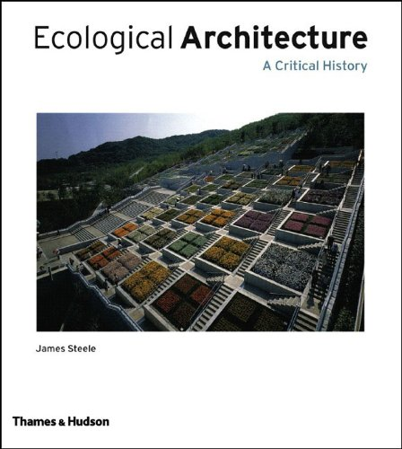Ecological Architecture: A Critical History - James Steele