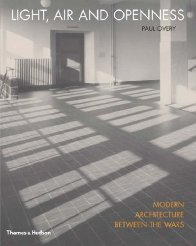Light, Air and Openness: Modern Architecture Between the Wars - Paul Overy