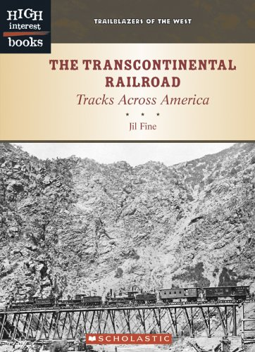 The Transcontinental Railroad: Tracks Across America (High Interest Books: Trailblazers of the West) - Jil Fine