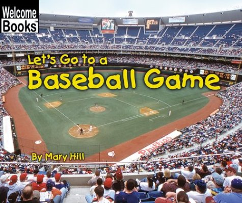 Let's Go to a Baseball Game (Welcome Books: Weekend Fun) - Mary Hill