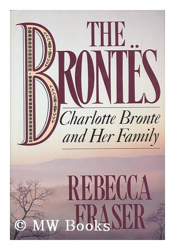 The Brontes : Charlotte Bronte and Her Family - Rebecca J. Fraser