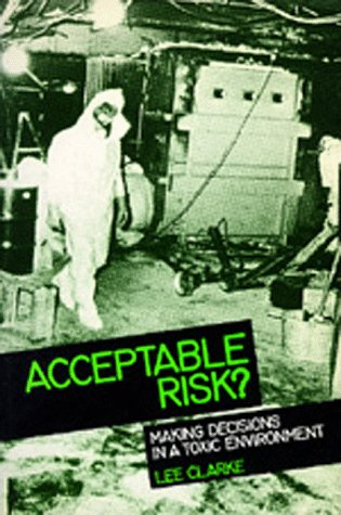 Acceptable Risk?: Making Decisions in a Toxic Environment - Lee Clarke