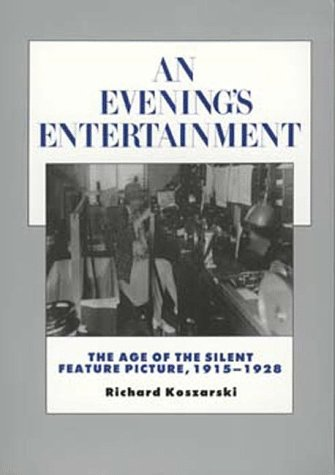 An Evening's Entertainment: The Age of the Silent Feature Picture, 1915-1928 (History of the American Cinema) - Richard Koszarski