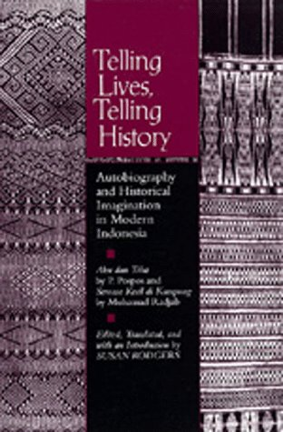 Telling Lives, Telling History: Autobiography and Historical Imagination in Modern Indonesia - Susan Rodgers