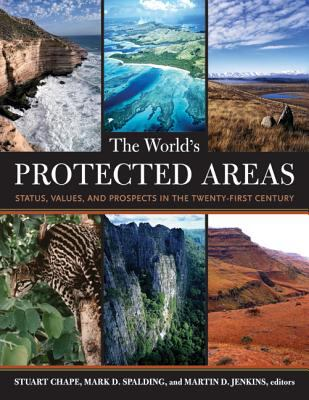 The World's Protected Areas : Status, Values, and Prospects in the Twenty-First Century - Martin D. Jenkins; Stuart Chape