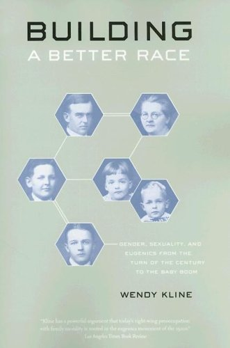 Building a Better Race: Gender, Sexuality, and Eugenics from the Turn of the Century to the Baby Boom - Wendy Kline