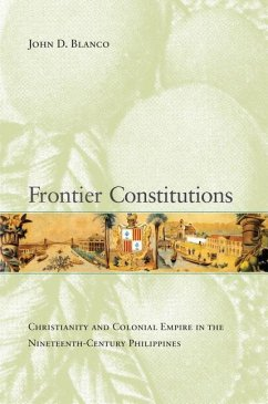 Frontier Constitutions: Christianity and Colonial Empire in the Nineteenth-Century Philippines