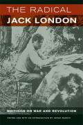 The Radical Jack London: Writings on War and Revolution