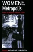 Women in the Metropolis: Gender and the Modernity in Weimar Culture