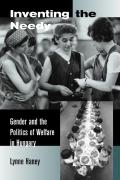 Inventing the Needy: Gender and the Politics of Welfare in Hungary