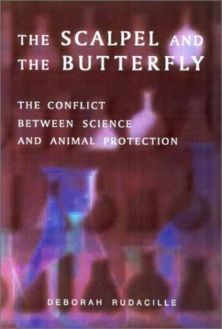 The Scalpel and the Butterfly: The Conflict between Animal Research and Animal Protection - Deborah Rudacille