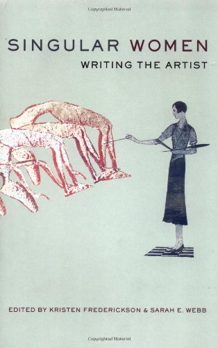 Singular Women: Writing the Artist - Kristen Frederickson; Sarah E. Webb
