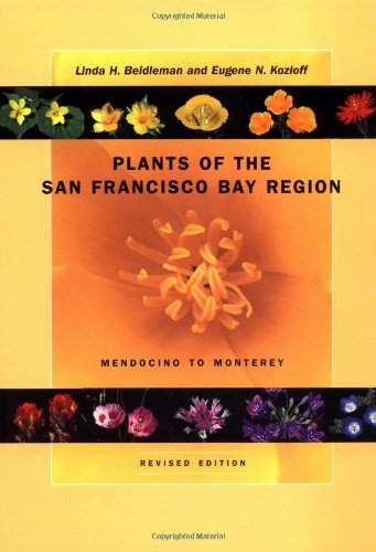 Plants of the San Francisco Bay Region: Mendocino to Monterey, Revised Edition - Linda H. Beidleman; Eugene N. Kozloff