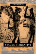 Staged Narrative: Poetics and the Messenger in Greek Tragedy
