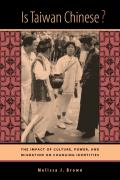 Is Taiwan Chinese?: The Impact of Culture, Power, and Migration on Changing Identities