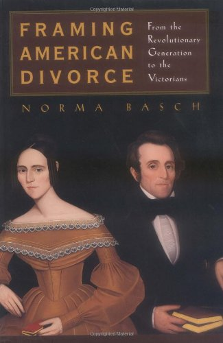 Framing American Divorce: From the Revolutionary Generation to the Victorians - Norma Basch