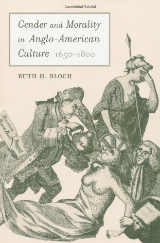 Gender and Morality in Anglo-American Culture, 1650-1800 - Ruth H. Bloch