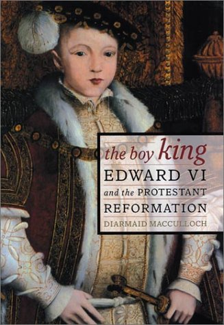 The Boy King: Edward VI and the Protestant Reformation - Diarmaid MacCulloch