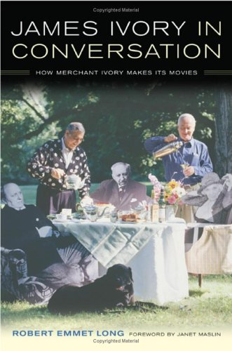 James Ivory in Conversation: How Merchant Ivory Makes Its Movies - Robert Emmet Long