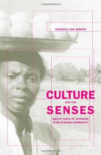 Culture and the Senses: Bodily Ways of Knowing in an African Community - Kathryn Linn Geurts