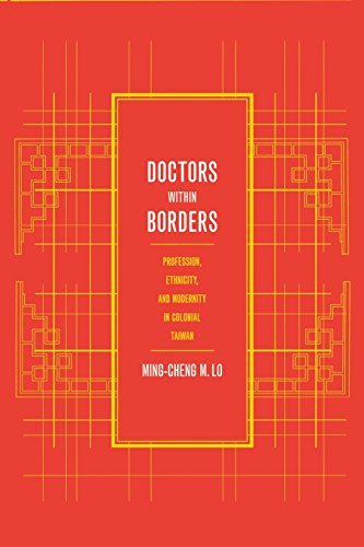 Doctors within Borders: Profession, Ethnicity, and Modernity in Colonial Taiwan - Ming-cheng M. Lo