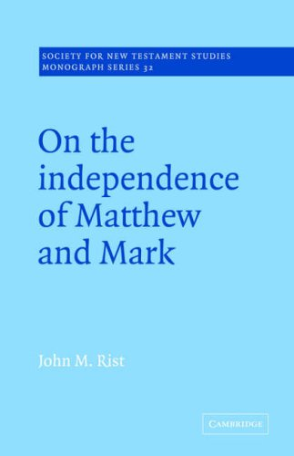 On the Independence of Matthew and Mark (Society for New Testament Studies Monograph Series) - John M. Rist