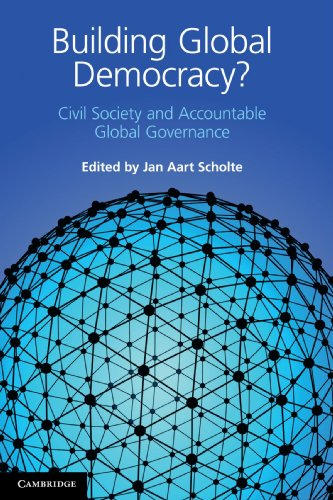 Building Global Democracy?: Civil Society and Accountable Global Governance - Jan Aart Scholte