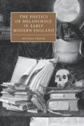 The Poetics of Melancholy in Early Modern England