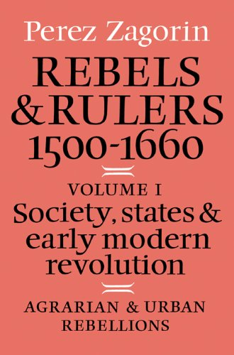 Rebels and Rulers 1500-1600, Vol. 1: Society, States  &  Early Modern Revolution - Perez Zagorin