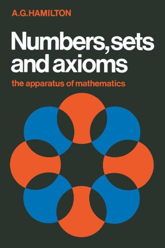 Numbers, Sets and Axioms: The Apparatus of Mathematics - A. G. Hamilton