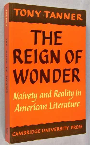 The Reign of Wonder: Naivety and Reality in American Literature - Tanner, Tony