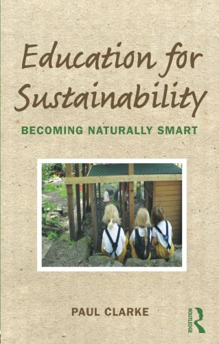 Education for Sustainability: Becoming Naturally Smart - Clarke, Paul