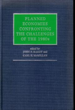 Planned economies : confronting the challenges of the 1980s. World Congress for Soviet and East European Studies (3rd : 1985 : Washington, D.C.). - Hardt, John P. und Carl H. McMillan