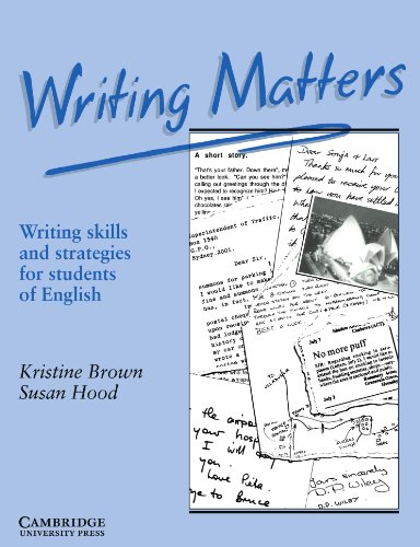 Writing Matters: Writing Skills and Strategies for Students of English - Kristine Brown; Susan Hood