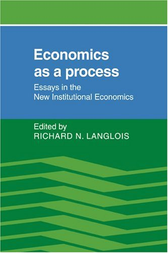 Economics as a Process: Essays in the New Institutional Economics - Richard N. Langlois