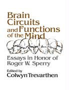 Brain Circuits and Functions of the Mind: Essays in Honor of Roger Wolcott Sperry, Author